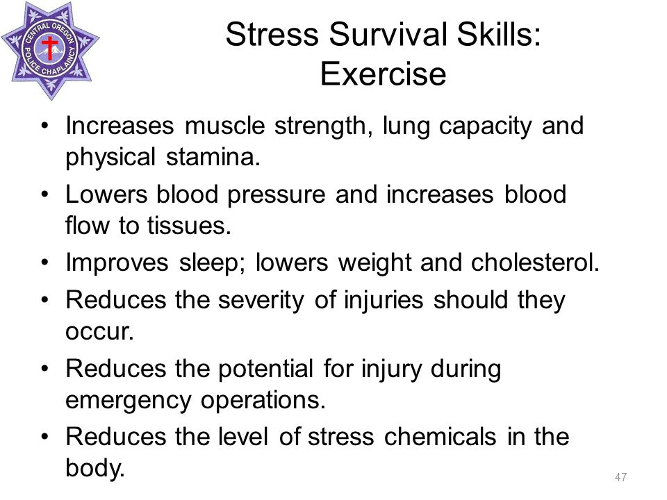 Stress Survival Skills: Exercise Increases muscle strength, lung capacity and physical stamina.