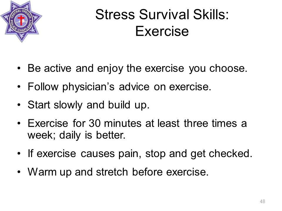 Stress Survival Skills: Exercise Be active and enjoy the exercise you choose.
