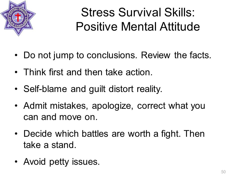 Stress Survival Skills: Positive Mental Attitude Do not jump to conclusions.