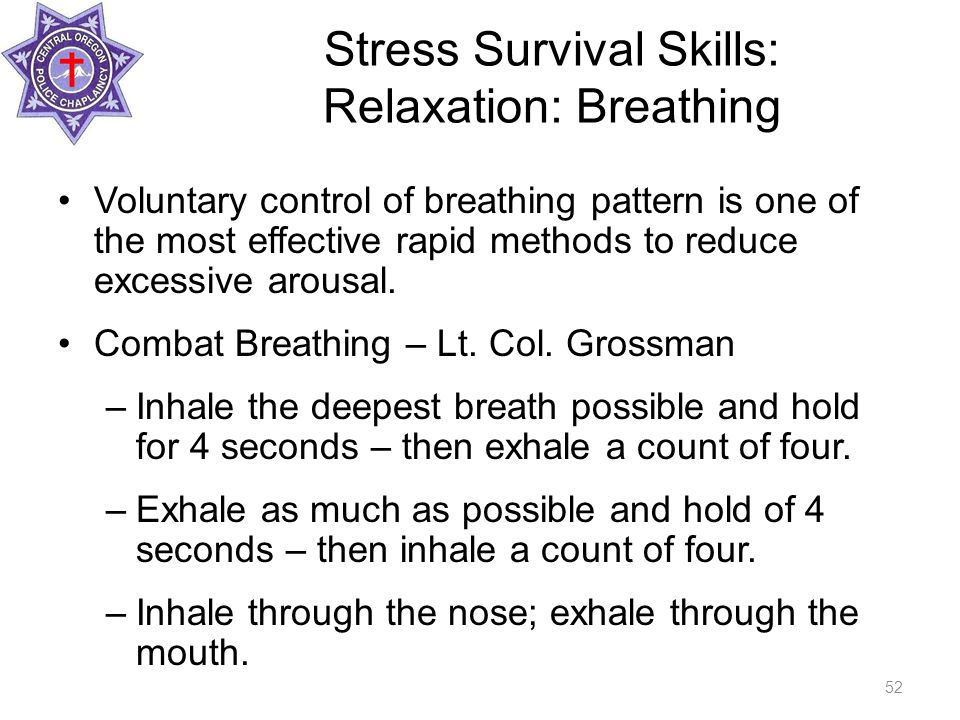 Stress Survival Skills: Relaxation: Breathing Voluntary control of breathing pattern is one of the most effective rapid methods to reduce excessive arousal.
