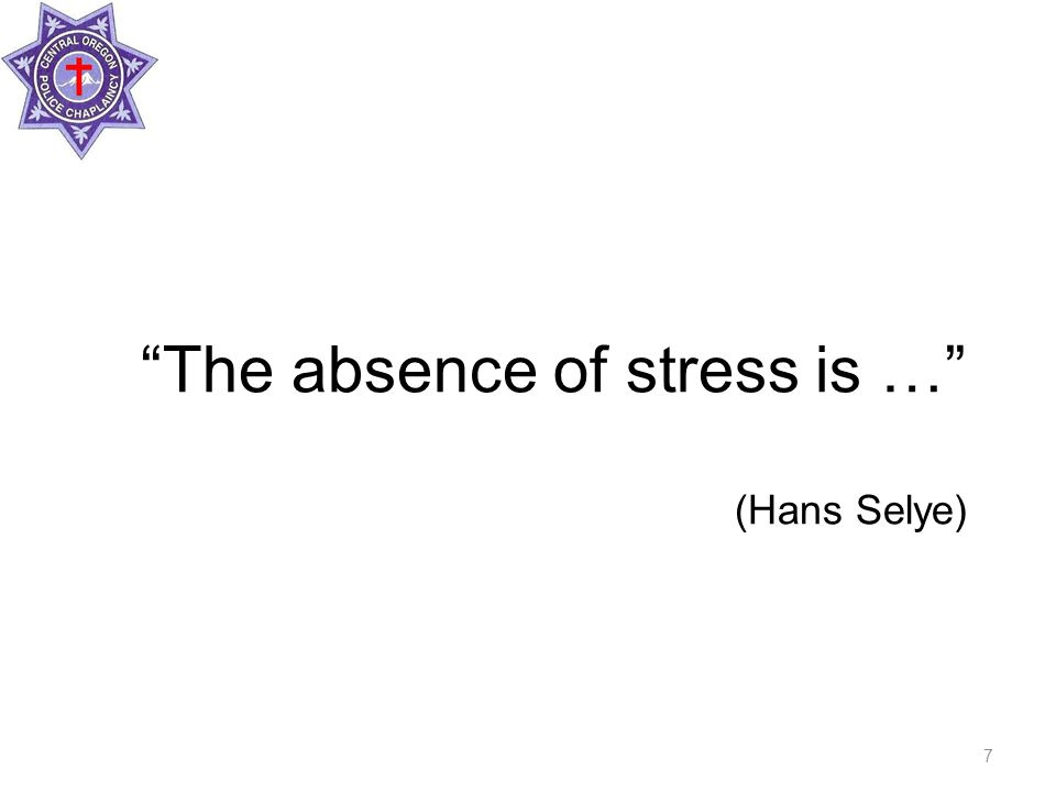 The absence of stress is … (Hans Selye) 7