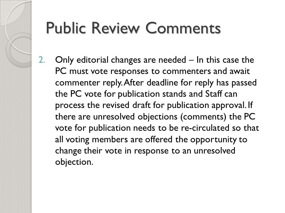 Public Review Comments 2.Only editorial changes are needed – In this case the PC must vote responses to commenters and await commenter reply.