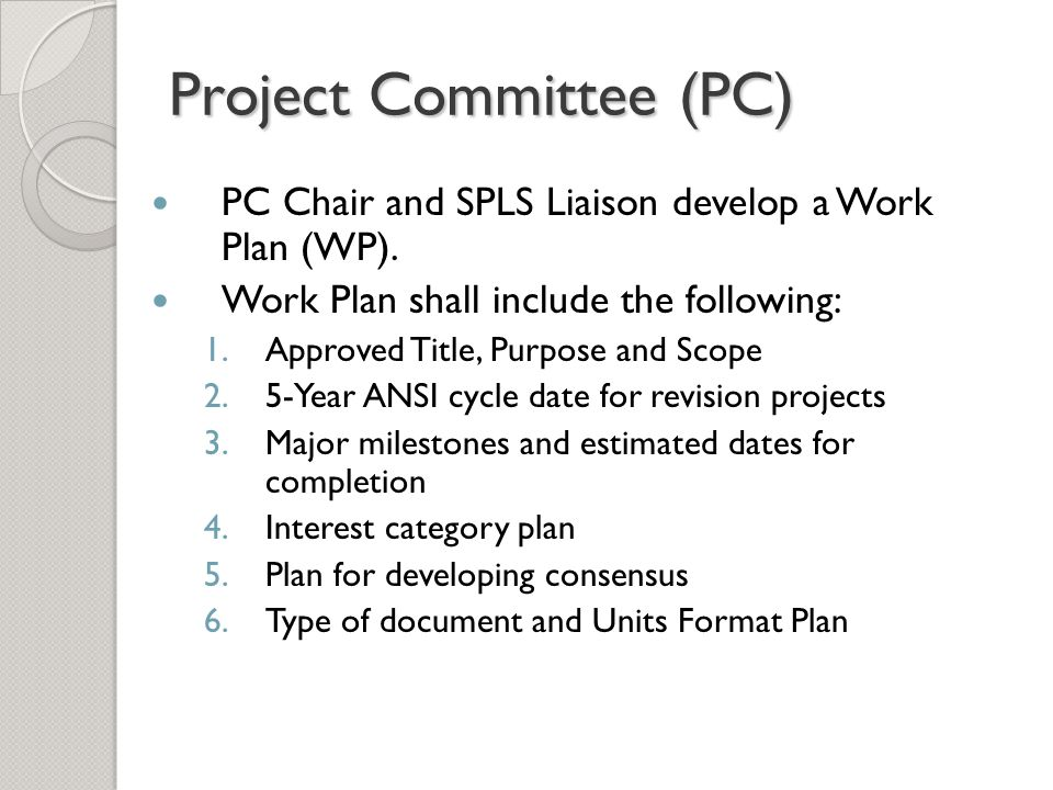 Project Committee (PC) SPLS Liaison approves the draft WP and it is then submitted to SPLS for approval.