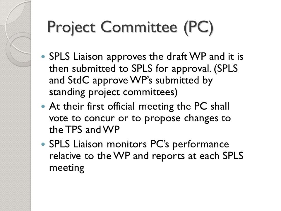 Project Committee (PC) PC Members - ASHRAE membership is not required PCs shall have Individual and designated PCs may have Organizational memberships (approved by SPLS and StdC) Types PCVM PSVM NVM Consultants (appointed by the Chair)