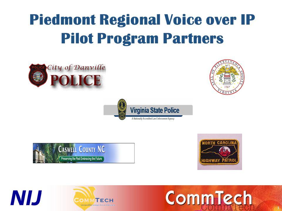 14 Piedmont Regional Voice over IP Pilot Program Phase I Status (May 2007): –Governance concept established for Danville –Phase I Design & Installation - Complete 9/15/06 –Network ready for use testing (Cisco) – Pending –System Training & evaluation (NIJ & Departments) - Pending