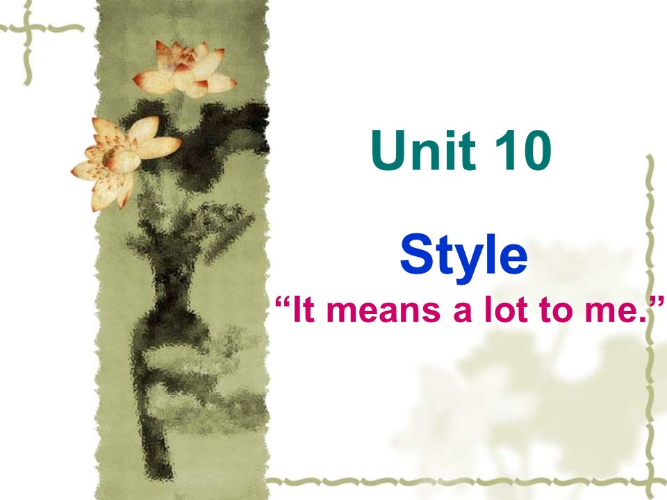 Unit 10 Style It means a lot to me.