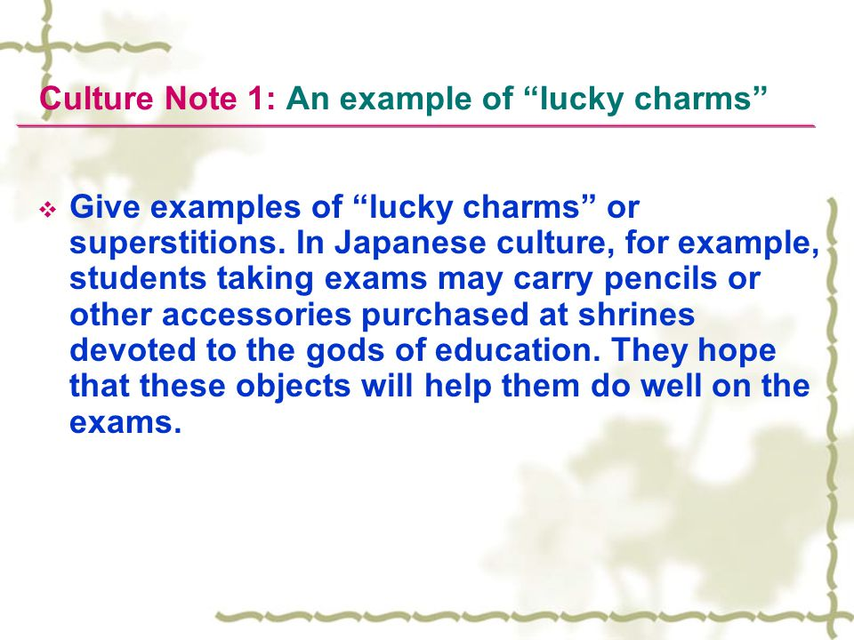 Culture Note 1: An example of lucky charms  Give examples of lucky charms or superstitions.