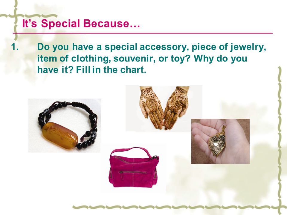 1.Do you have a special accessory, piece of jewelry, item of clothing, souvenir, or toy.