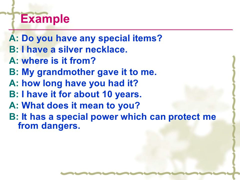 Example A: Do you have any special items. B: I have a silver necklace.
