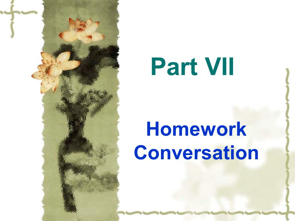 Part VII Homework Conversation
