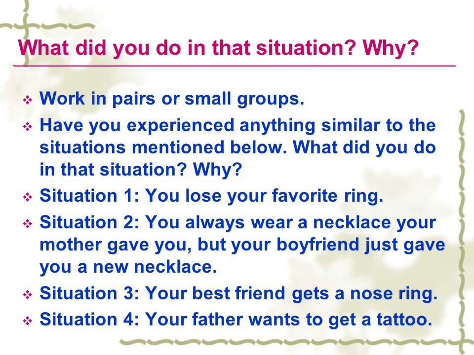What did you do in that situation. Why.  Work in pairs or small groups.