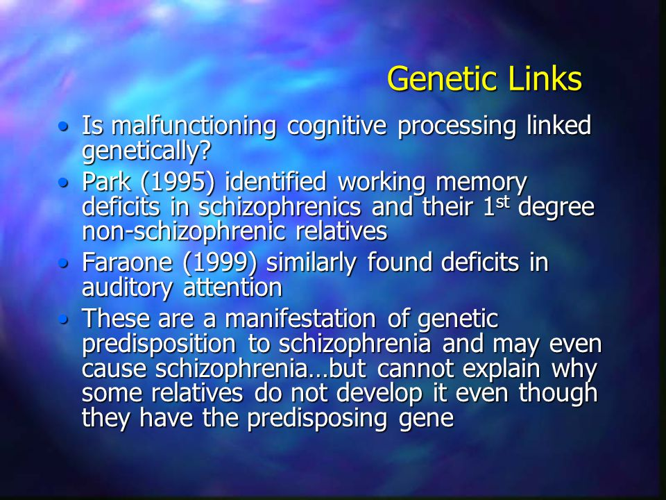 Genetic Links Is malfunctioning cognitive processing linked genetically?Is malfunctioning cognitive processing linked genetically? Park (1995) identif
