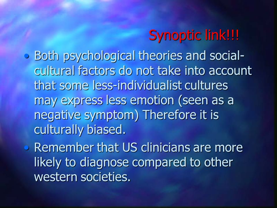 Synoptic link!!! Both psychological theories and social- cultural factors do not take into account that some less-individualist cultures may express l