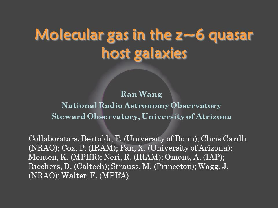 Molecular gas in the z~6 quasar host galaxies Ran Wang National Radio Astronomy Observatory Steward Observatory, University of Atrizona Collaborators: Bertoldi, F.