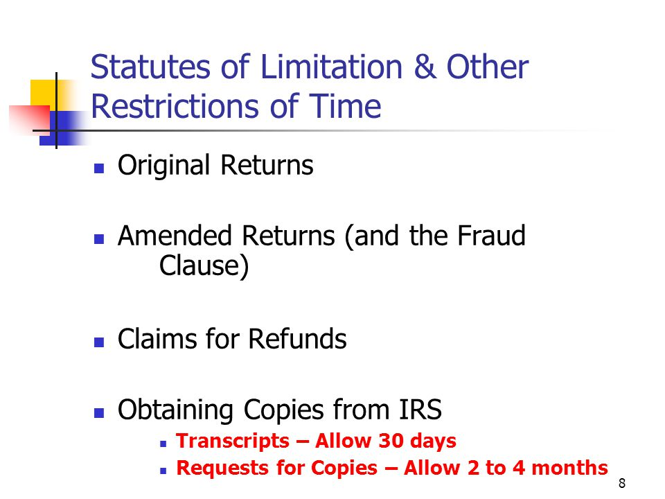8 Statutes of Limitation & Other Restrictions of Time Original Returns Amended Returns (and the Fraud Clause) Claims for Refunds Obtaining Copies from