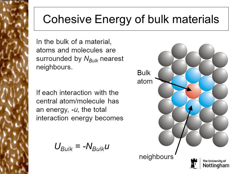Cohesive Energy of bulk materials In the bulk of a material, atoms and molecules are surrounded by N Bulk nearest neighbours.