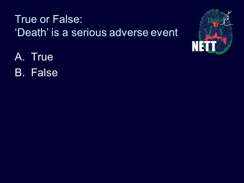 True or False: 'Death' is a serious adverse event A. True B. False