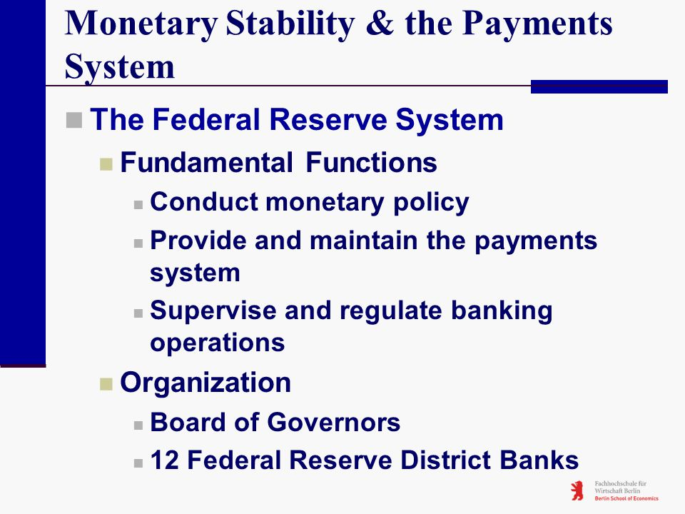 Monetary Stability & the Payments System The Federal Reserve System Fundamental Functions Conduct monetary policy Provide and maintain the payments sy