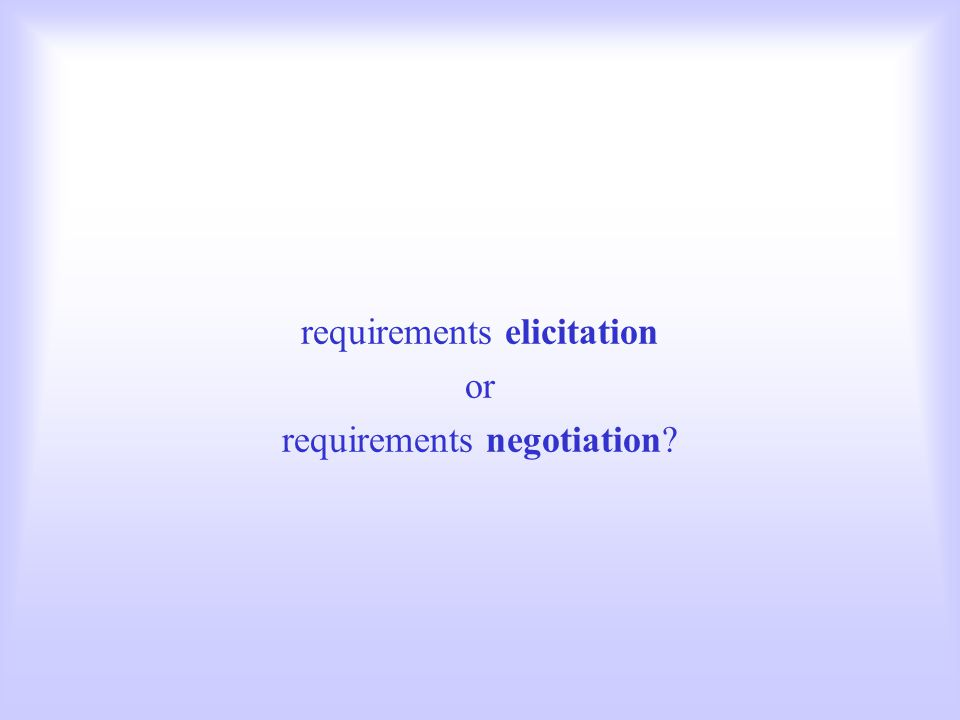 requirements elicitation or requirements negotiation?