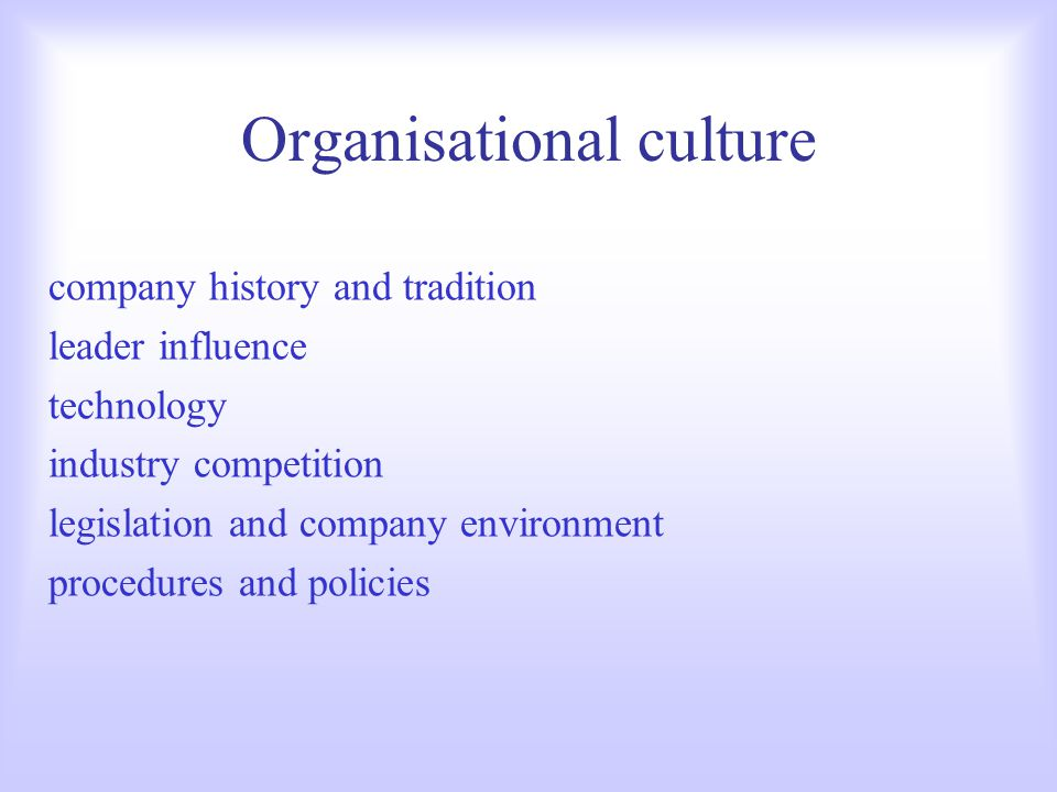 Organisational culture company history and tradition leader influence technology industry competition legislation and company environment procedures a