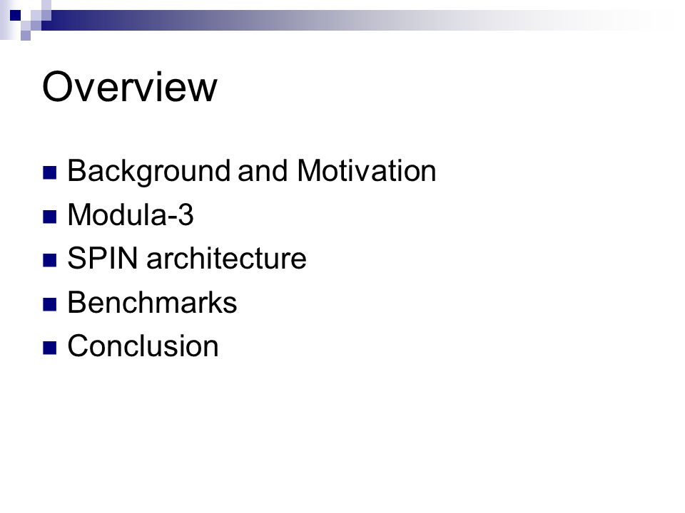Overview Background and Motivation Modula-3 SPIN architecture Benchmarks Conclusion