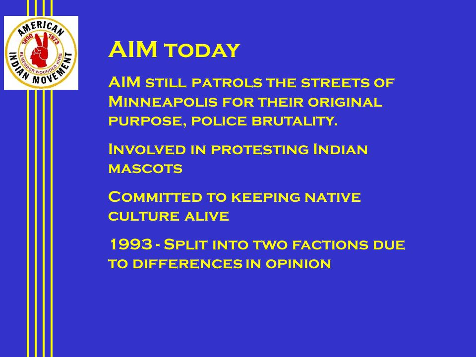 AIM today AIM still patrols the streets of Minneapolis for their original purpose, police brutality.