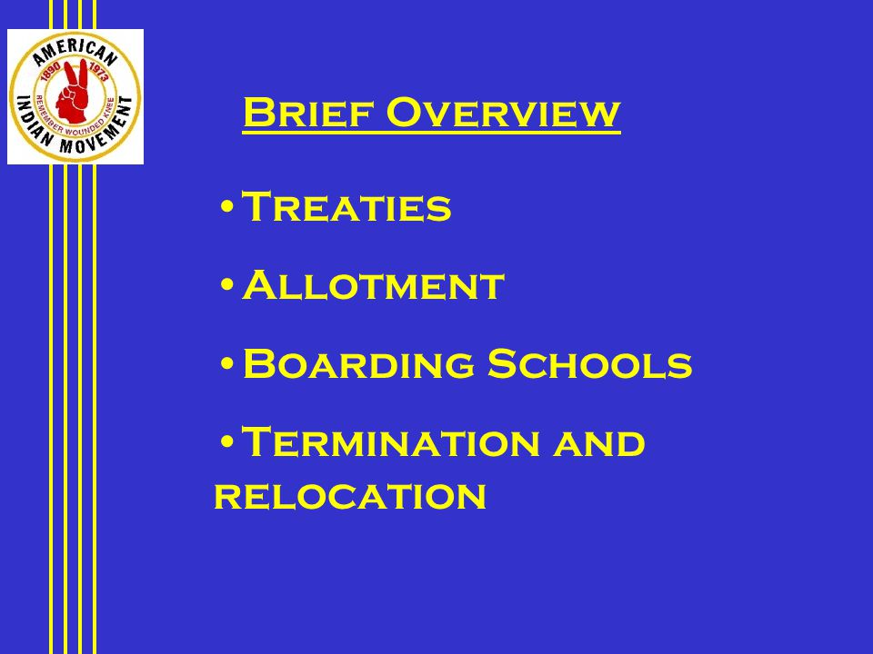 Brief Overview Treaties Allotment Boarding Schools Termination and relocation