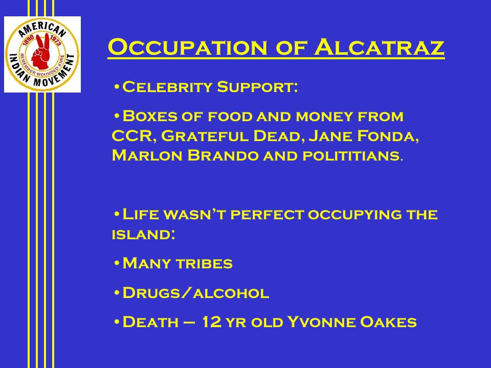 Occupation of Alcatraz Celebrity Support: Boxes of food and money from CCR, Grateful Dead, Jane Fonda, Marlon Brando and polititians.
