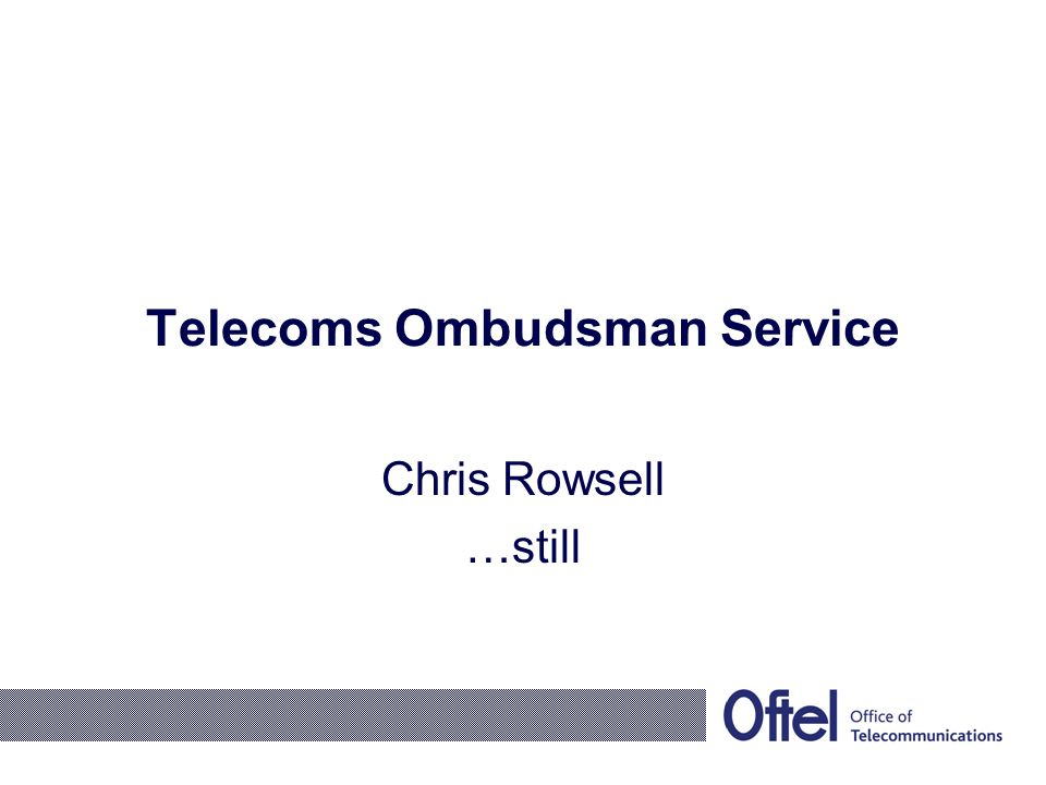 Telecoms Ombudsman Service Chris Rowsell …still