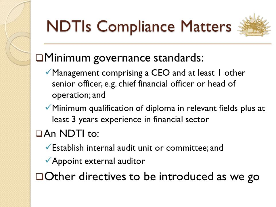 NDTIs Compliance Matters  Minimum governance standards: Management comprising a CEO and at least 1 other senior officer, e.g.