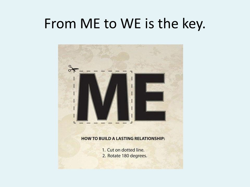 From ME to WE is the key.
