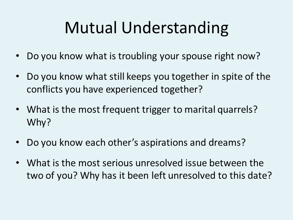 Mutual Understanding Do you know what is troubling your spouse right now.