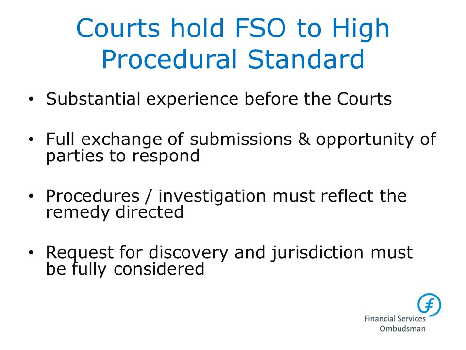 Courts hold FSO to High Procedural Standard Substantial experience before the Courts Full exchange of submissions & opportunity of parties to respond