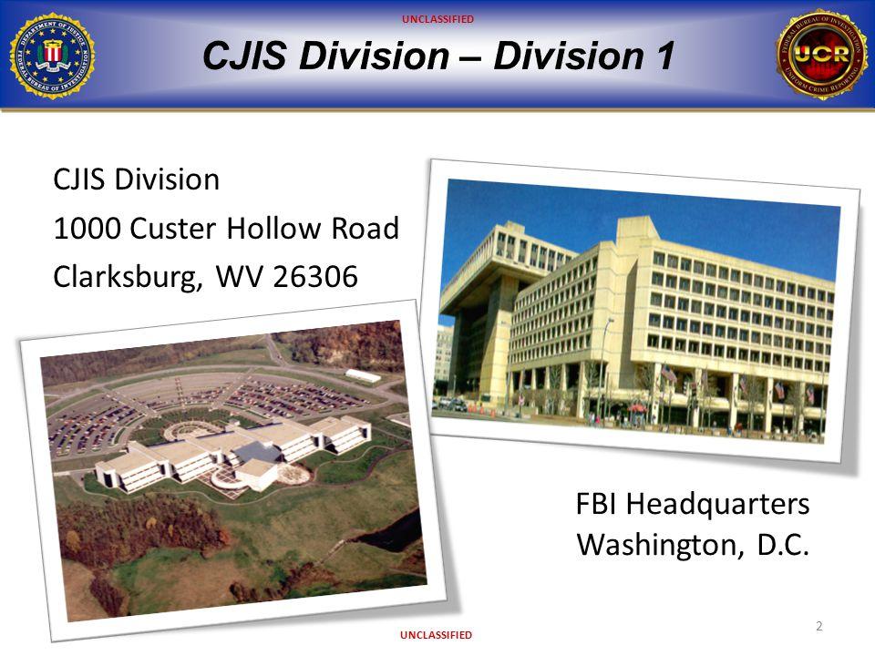UNCLASSIFIED CJIS Division 1000 Custer Hollow Road Clarksburg, WV 26306 FBI Headquarters Washington, D.C.