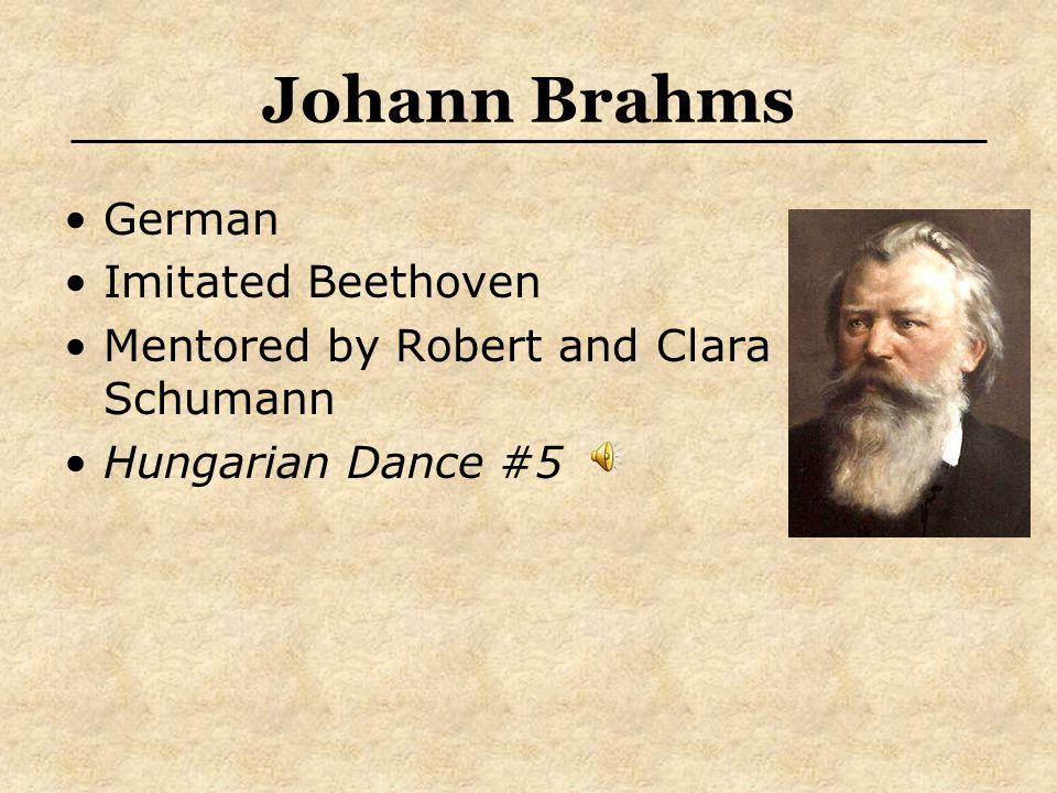 Johann Brahms German Imitated Beethoven Mentored by Robert and Clara Schumann Hungarian Dance #5