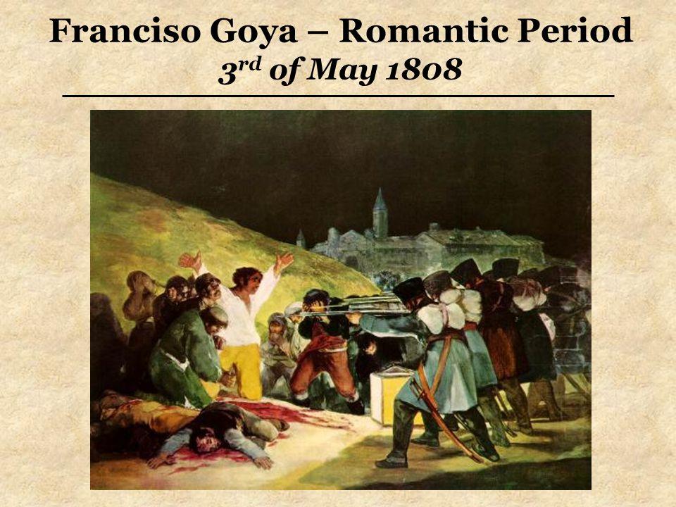 Franciso Goya – Romantic Period 3 rd of May 1808