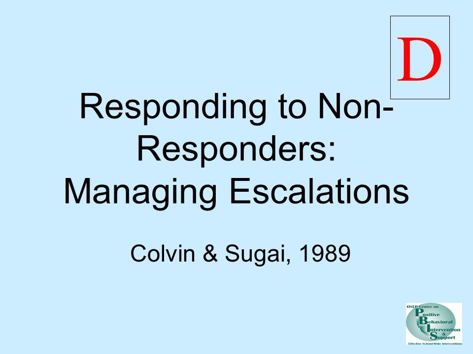 Responding to Non- Responders: Managing Escalations Colvin & Sugai, 1989 D
