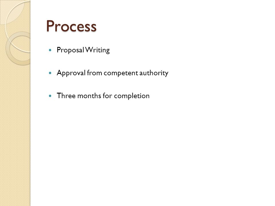 Process Proposal Writing Approval from competent authority Three months for completion