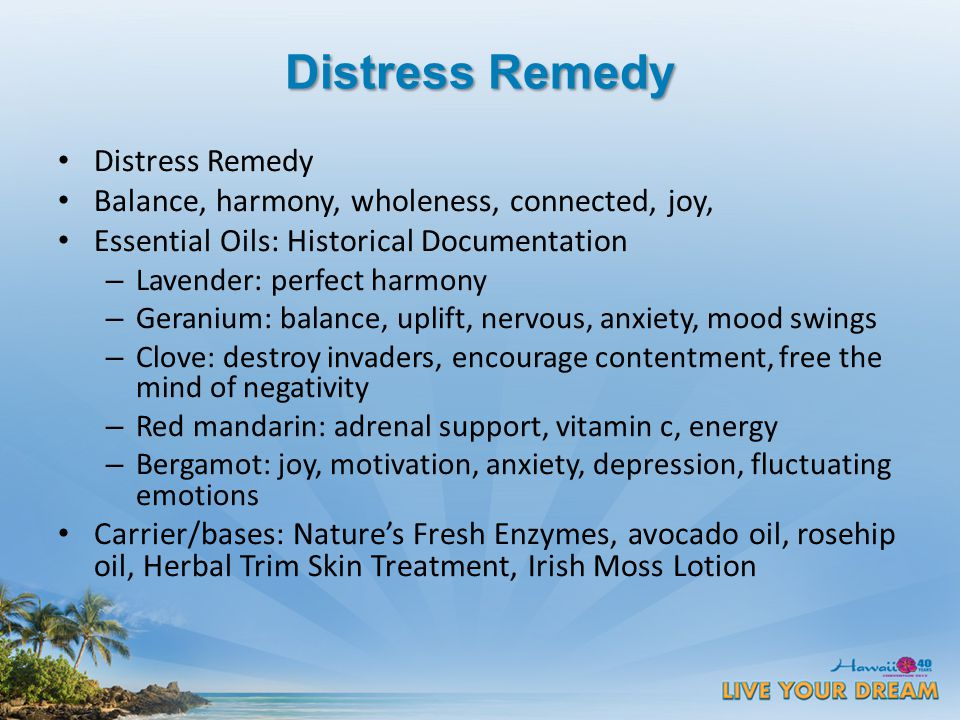 Distress Remedy Balance, harmony, wholeness, connected, joy, Essential Oils: Historical Documentation – Lavender: perfect harmony – Geranium: balance, uplift, nervous, anxiety, mood swings – Clove: destroy invaders, encourage contentment, free the mind of negativity – Red mandarin: adrenal support, vitamin c, energy – Bergamot: joy, motivation, anxiety, depression, fluctuating emotions Carrier/bases: Nature's Fresh Enzymes, avocado oil, rosehip oil, Herbal Trim Skin Treatment, Irish Moss Lotion
