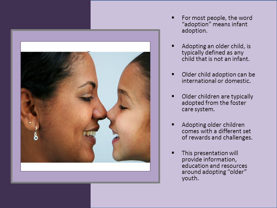 http://www.adoptionissues.org/adopting_ older_children.html This web site, resources for families with adoptive children, provides a general overview of adopting older children.