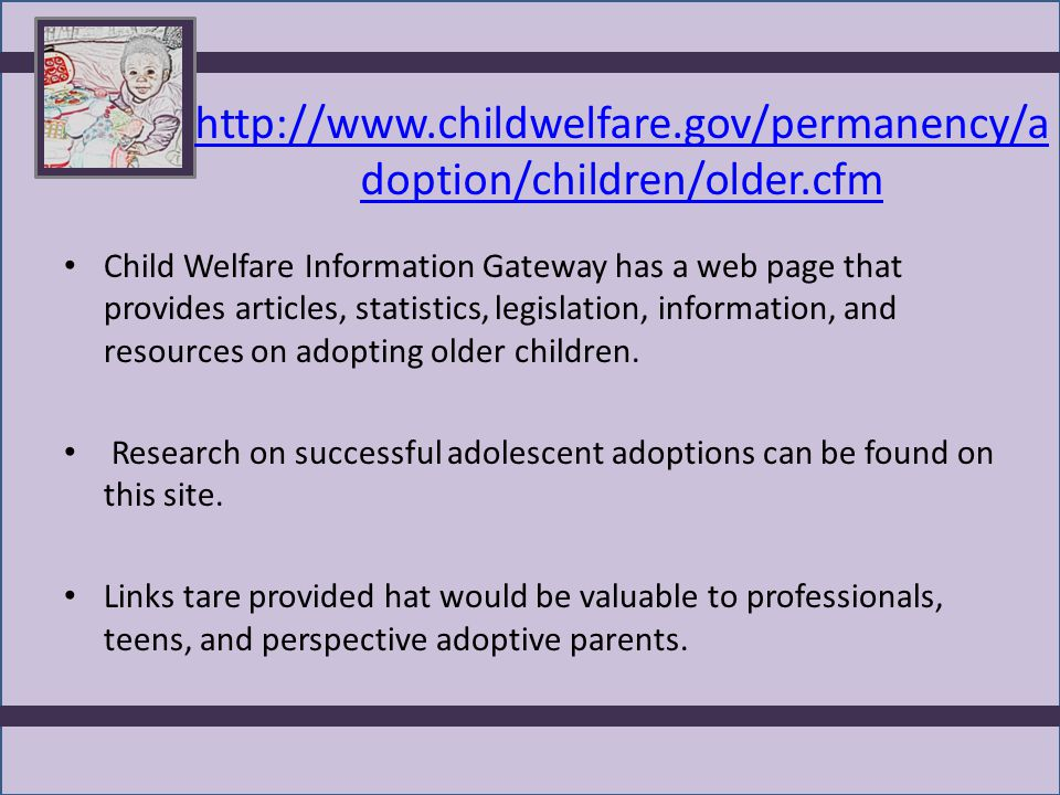http://www.childwelfare.gov/permanency/a doption/children/older.cfm Child Welfare Information Gateway has a web page that provides articles, statistic