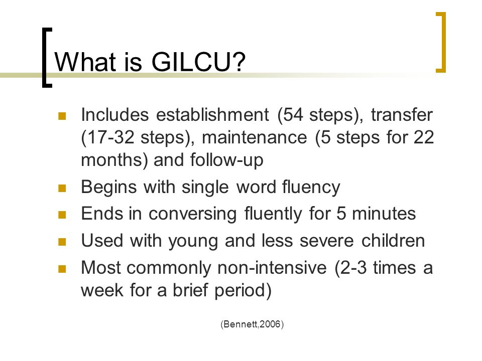 What is GILCU? Includes establishment (54 steps), transfer (17-32 steps), maintenance (5 steps for 22 months) and follow-up Begins with single word fl