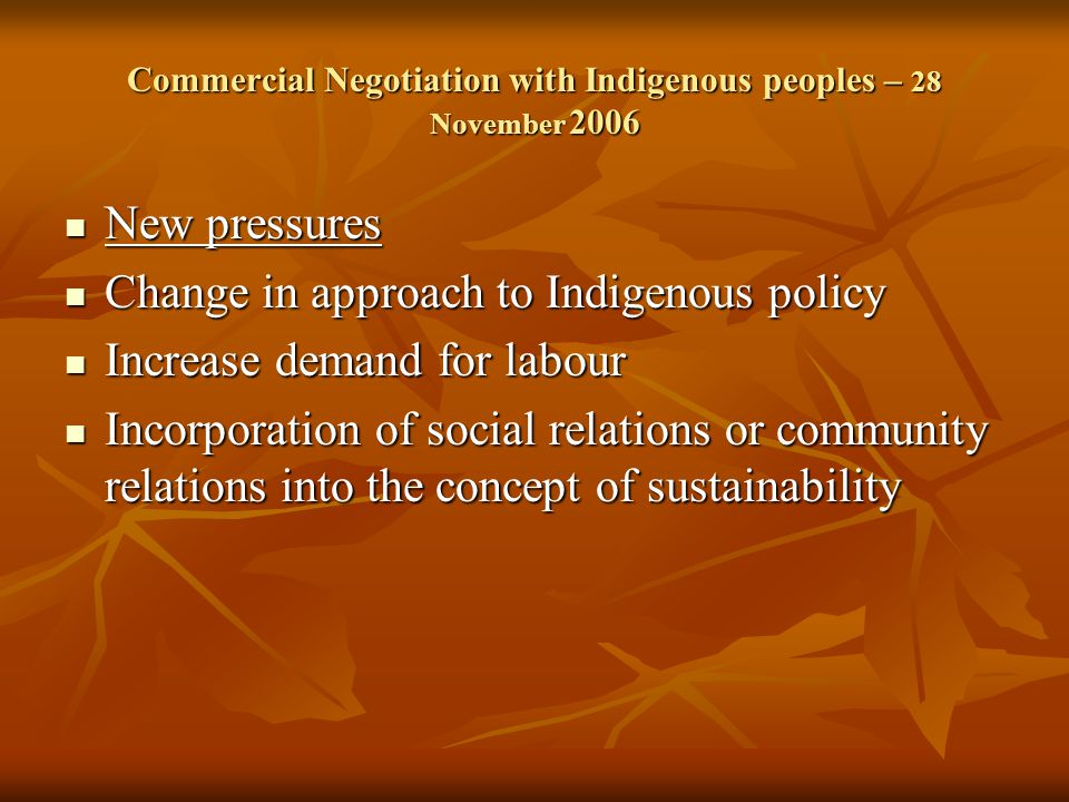 Commercial Negotiation with Indigenous peoples – 28 November 2006 Why negotiation.