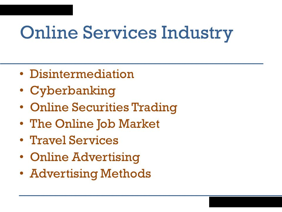 Online Services Industry Disintermediation Cyberbanking Online Securities Trading The Online Job Market Travel Services Online Advertising Advertising