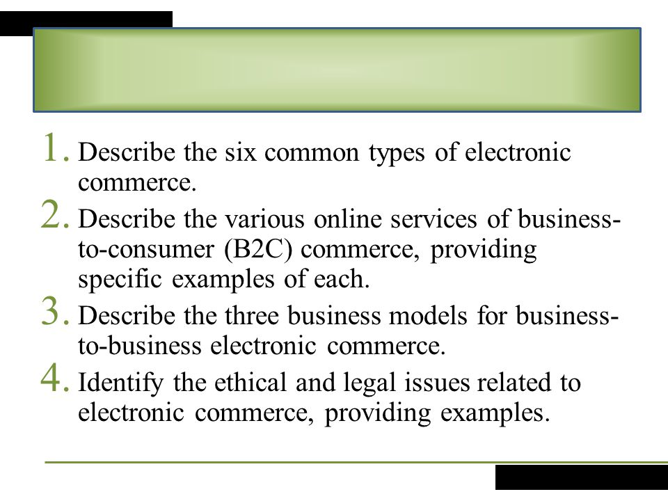 1. Describe the six common types of electronic commerce. 2. Describe the various online services of business- to-consumer (B2C) commerce, providing sp