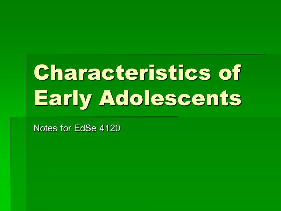 Characteristics of Early Adolescents Notes for EdSe 4120