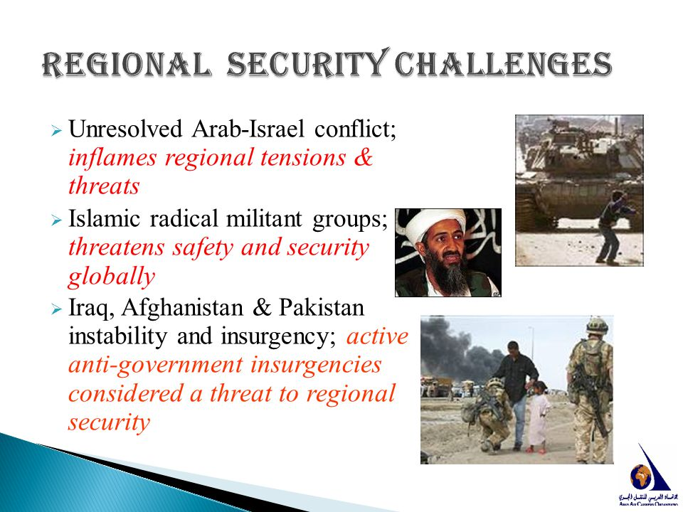  Unresolved Arab-Israel conflict; inflames regional tensions & threats  Islamic radical militant groups; threatens safety and security globally  Ir