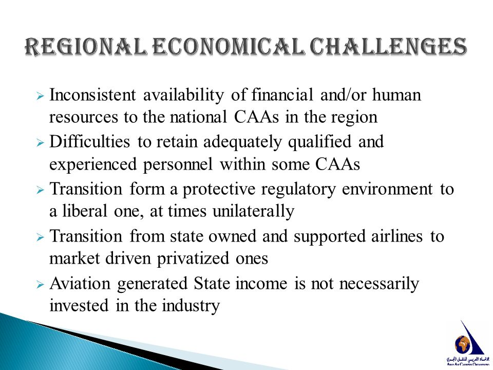  Inconsistent availability of financial and/or human resources to the national CAAs in the region  Difficulties to retain adequately qualified and e