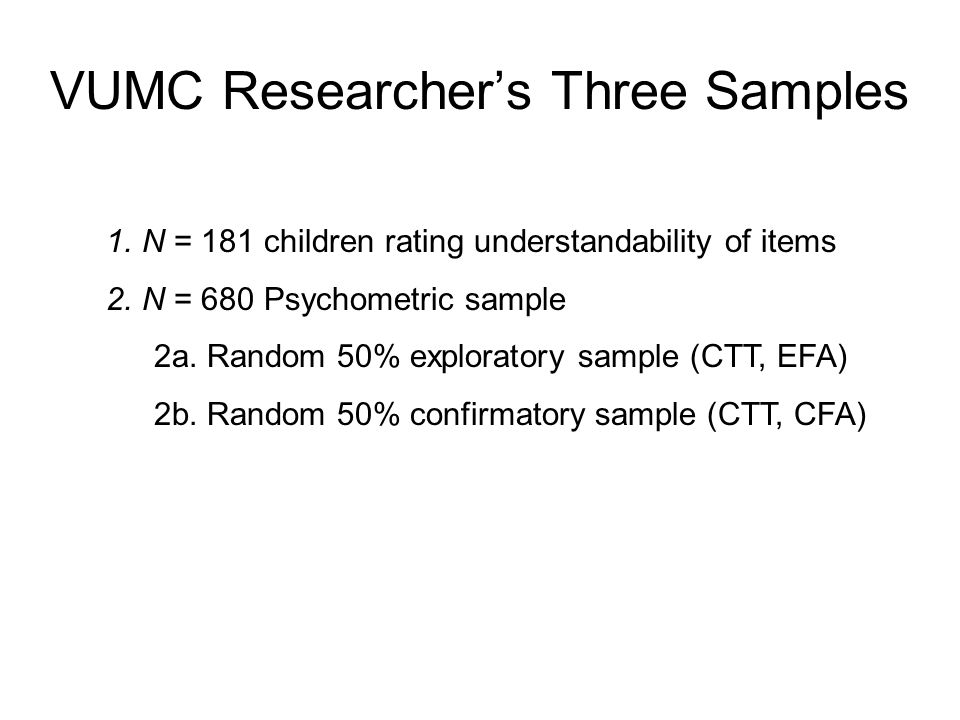 VUMC Researcher's Three Samples 1.N = 181 children rating understandability of items 2.N = 680 Psychometric sample 2a.