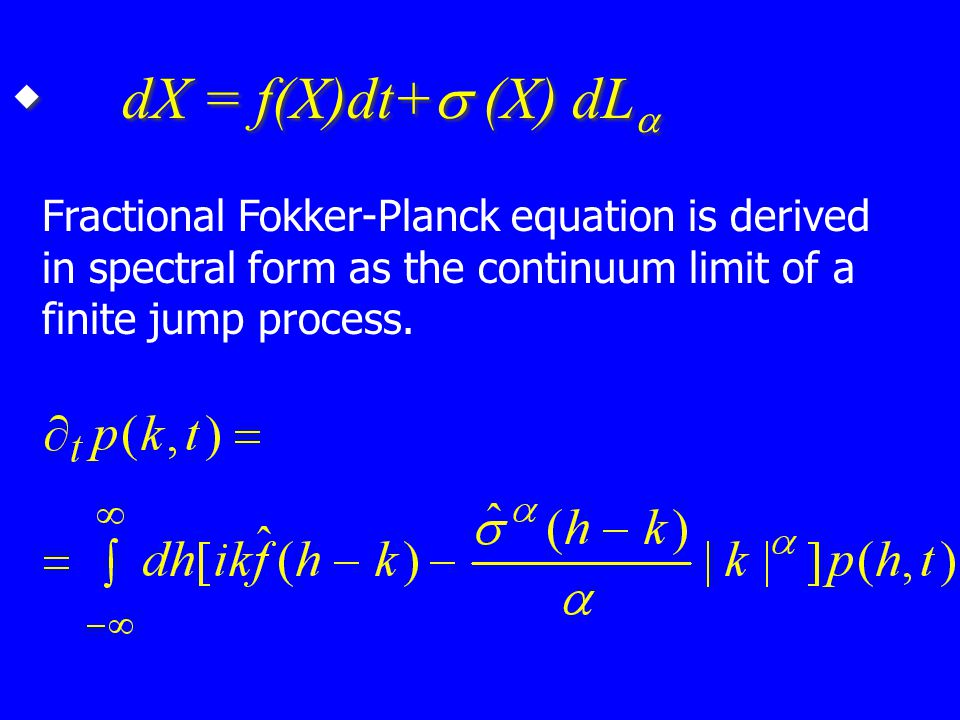  dX = f(X)dt+  (X)  dL  Fractional Fokker-Planck equation is derived in spectral form as the continuum limit of a finite jump process.